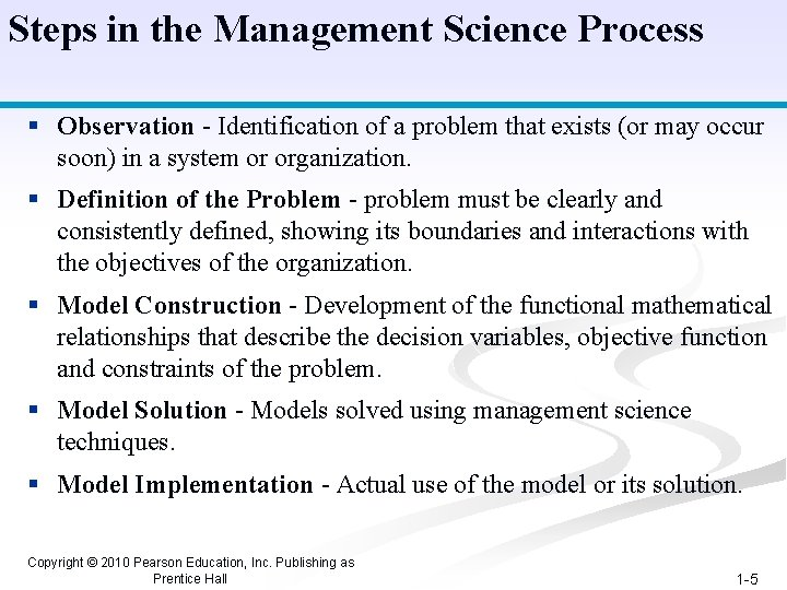 Steps in the Management Science Process § Observation - Identification of a problem that