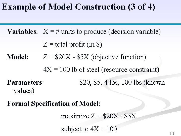 Example of Model Construction (3 of 4) Variables: X = # units to produce