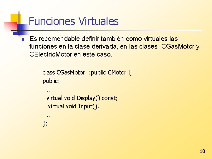 Funciones Virtuales n Es recomendable definir también como virtuales las funciones en la clase
