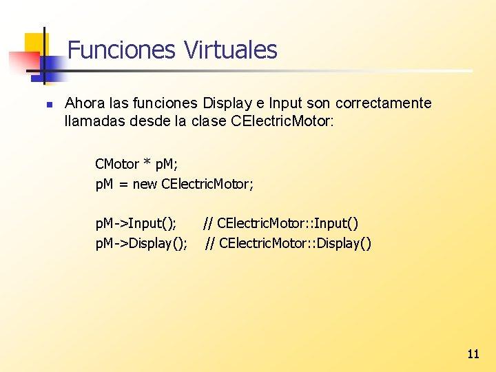 Funciones Virtuales n Ahora las funciones Display e Input son correctamente llamadas desde la