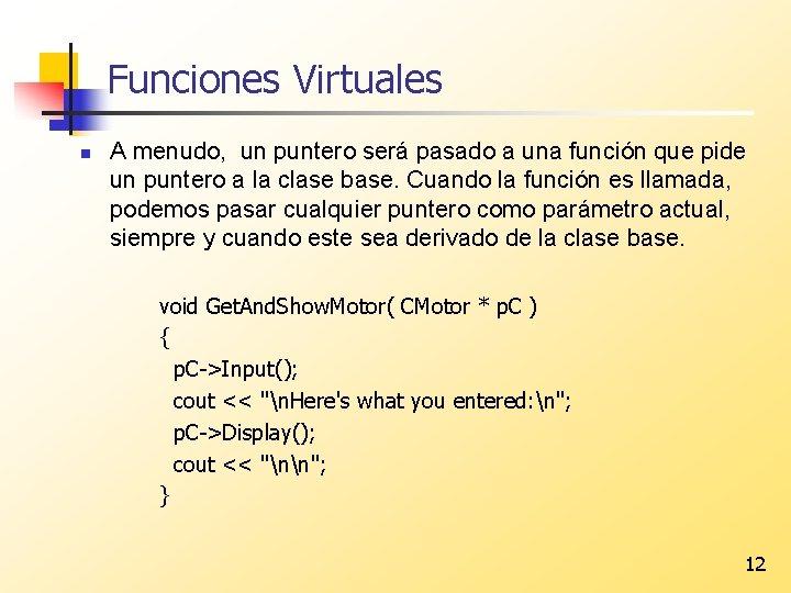 Funciones Virtuales n A menudo, un puntero será pasado a una función que pide