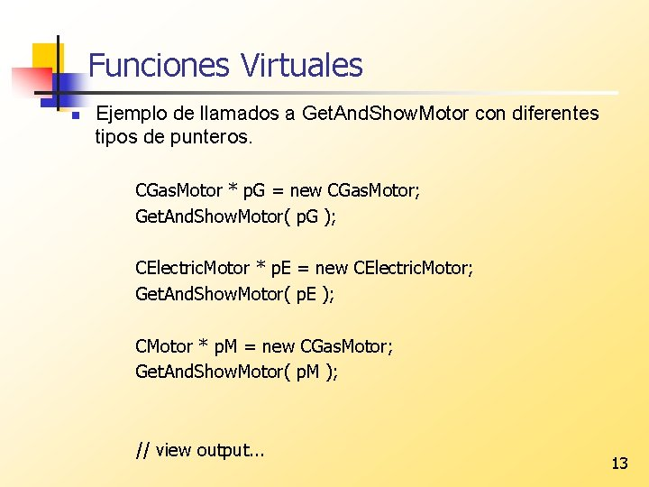 Funciones Virtuales n Ejemplo de llamados a Get. And. Show. Motor con diferentes tipos