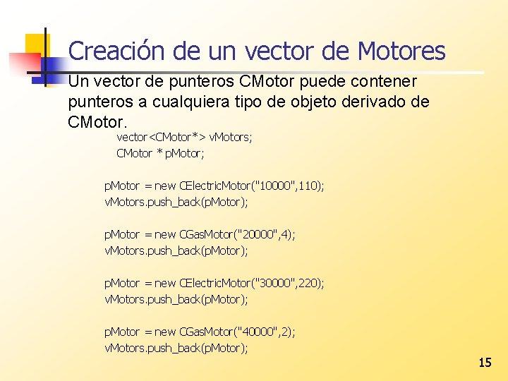 Creación de un vector de Motores Un vector de punteros CMotor puede contener punteros