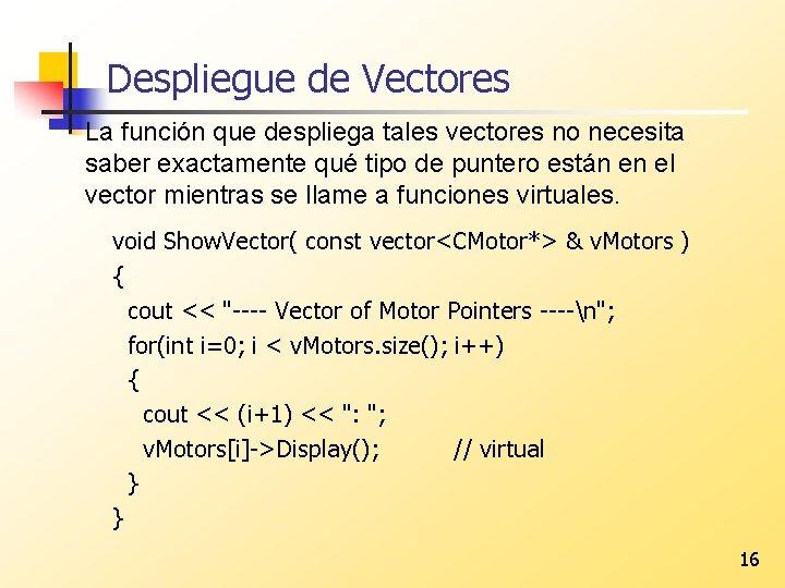 Despliegue de Vectores La función que despliega tales vectores no necesita saber exactamente qué