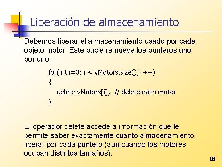 Liberación de almacenamiento Debemos liberar el almacenamiento usado por cada objeto motor. Este bucle