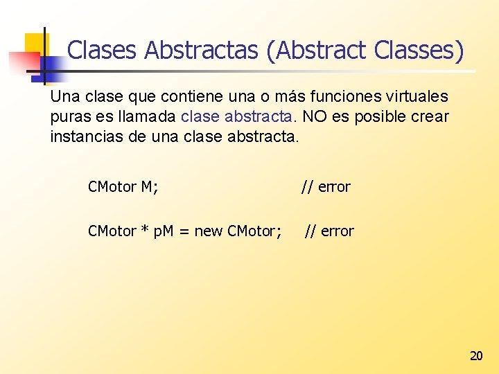Clases Abstractas (Abstract Classes) Una clase que contiene una o más funciones virtuales puras