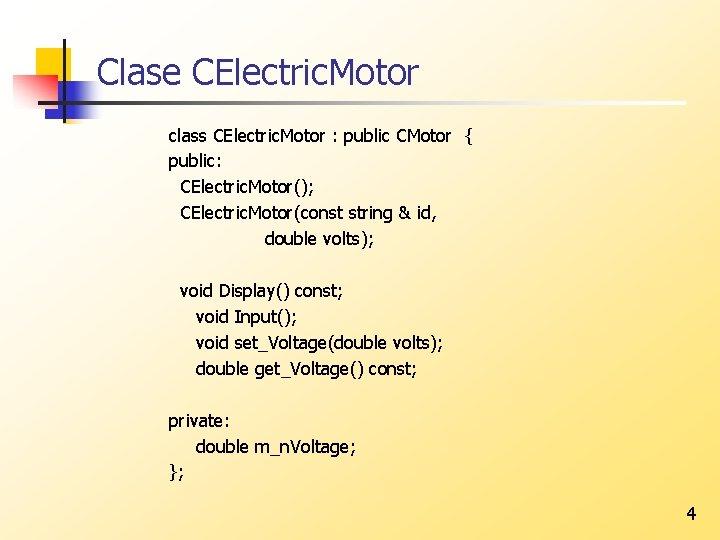 Clase CElectric. Motor class CElectric. Motor : public CMotor { public: CElectric. Motor(); CElectric.