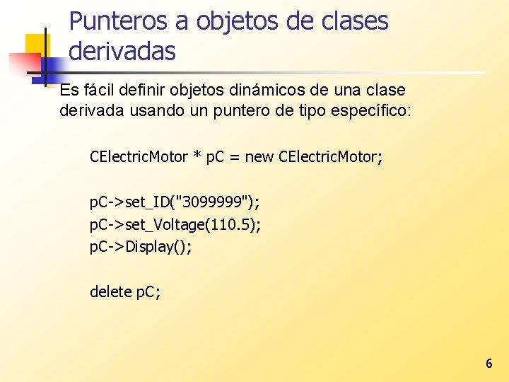 Punteros a objetos de clases derivadas Es fácil definir objetos dinámicos de una clase