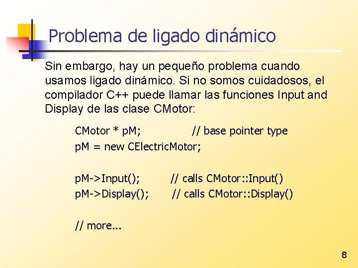 Problema de ligado dinámico Sin embargo, hay un pequeño problema cuando usamos ligado dinámico.