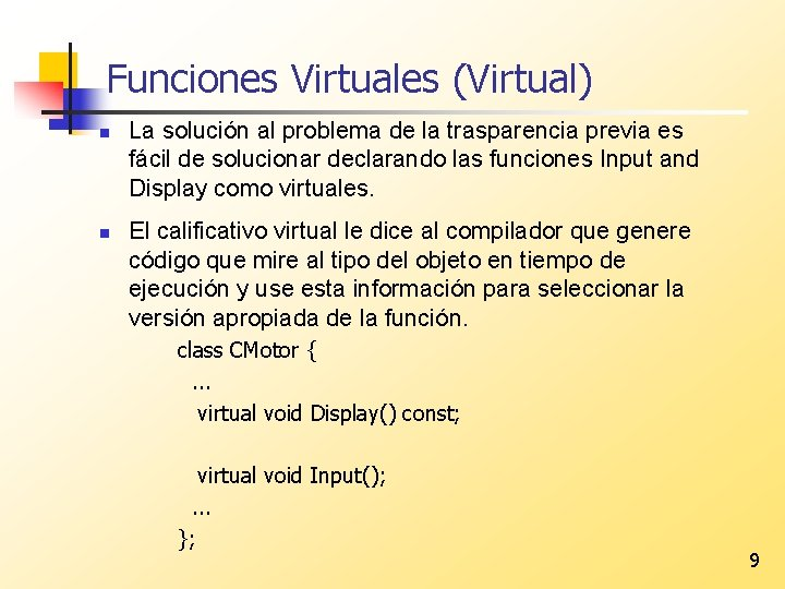 Funciones Virtuales (Virtual) n n La solución al problema de la trasparencia previa es