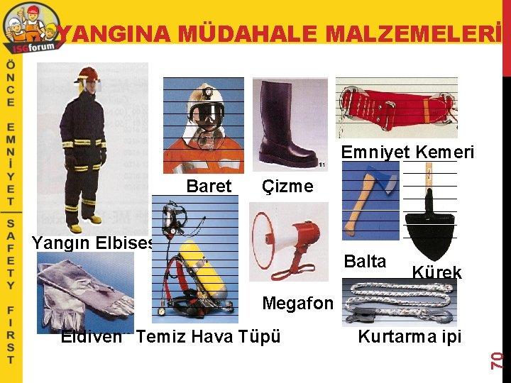 YANGINA MÜDAHALE MALZEMELERİ Emniyet Kemeri Baret Çizme Yangın Elbisesi Balta Kürek Megafon Kurtarma ipi