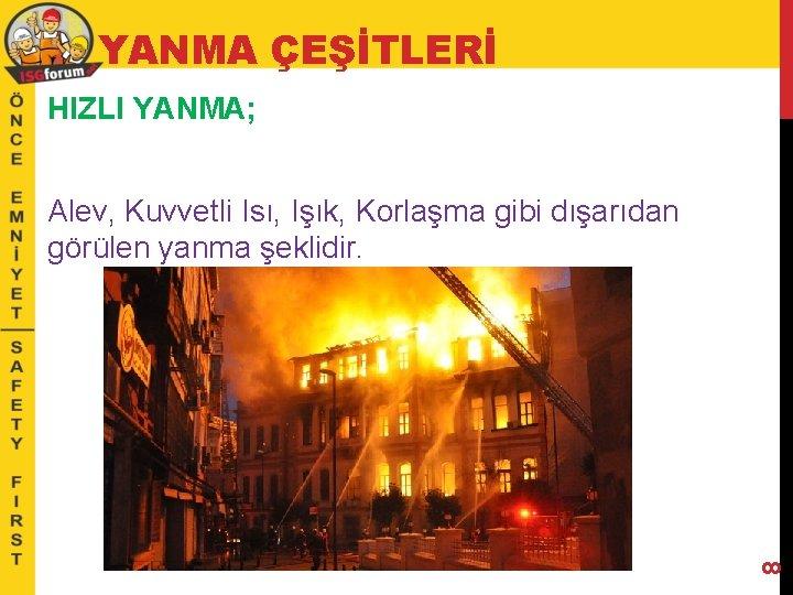 YANMA ÇEŞİTLERİ HIZLI YANMA; 8 Alev, Kuvvetli Isı, Işık, Korlaşma gibi dışarıdan görülen yanma