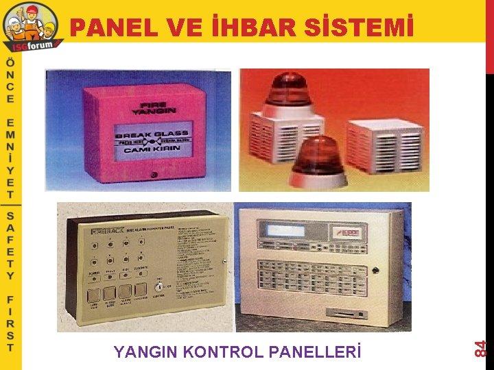 YANGIN KONTROL PANELLERİ 84 PANEL VE İHBAR SİSTEMİ