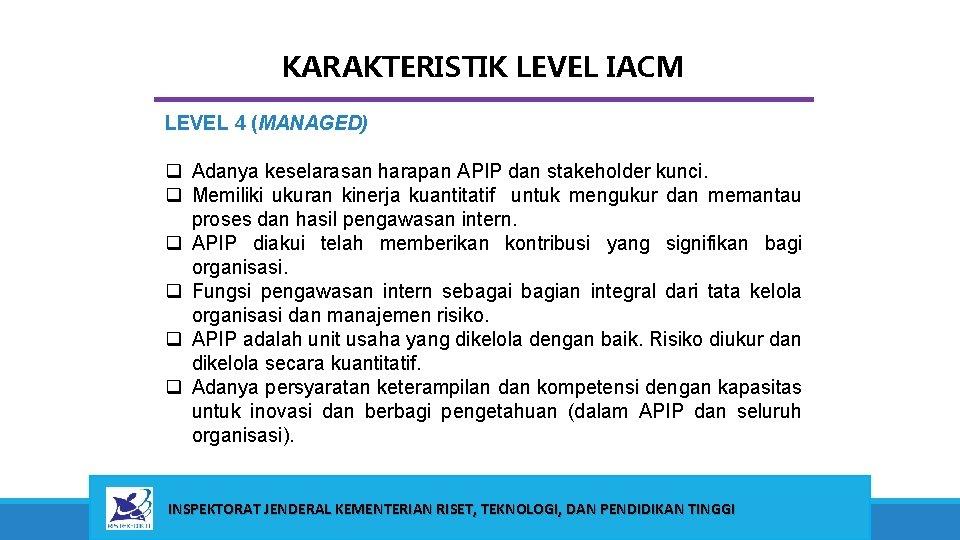KARAKTERISTIK LEVEL IACM LEVEL 4 (MANAGED) q Adanya keselarasan harapan APIP dan stakeholder kunci.