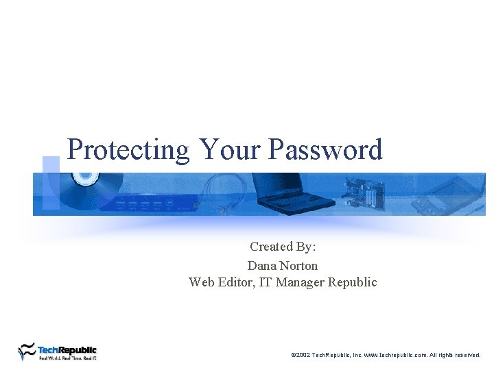 Protecting Your Password Created By: Dana Norton Web Editor, IT Manager Republic © 2002