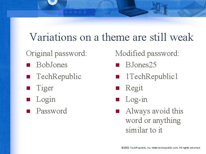 Variations on a theme are still weak Original password: n Bob. Jones n Tech.