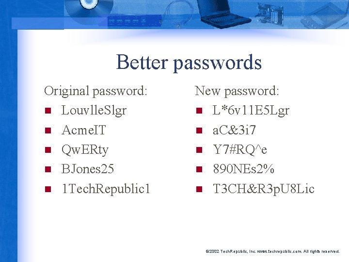 Better passwords Original password: n Louvlle. Slgr n Acme. IT n Qw. ERty n
