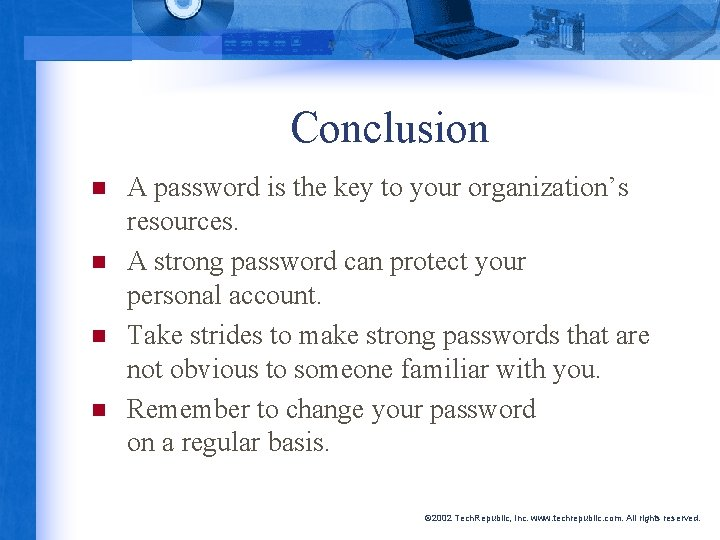 Conclusion n n A password is the key to your organization's resources. A strong