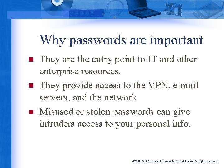 Why passwords are important n n n They are the entry point to IT