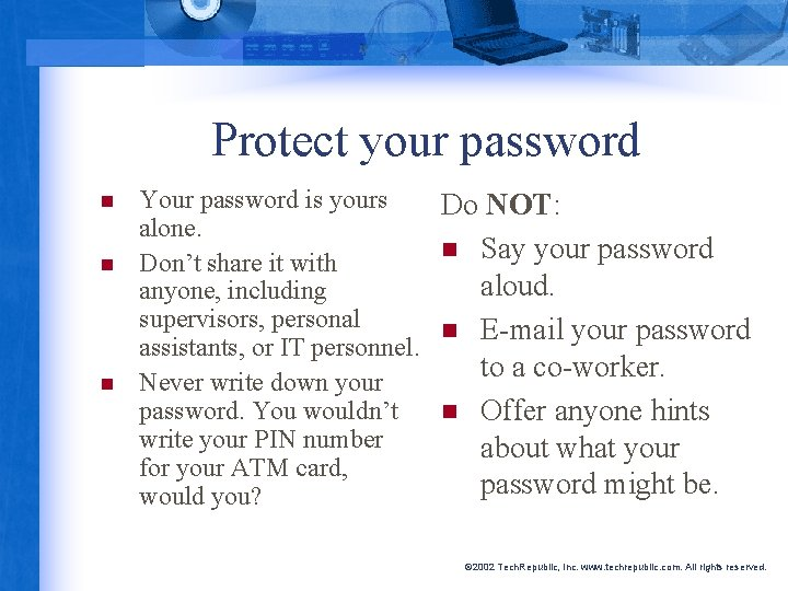 Protect your password n n n Your password is yours alone. Don't share it