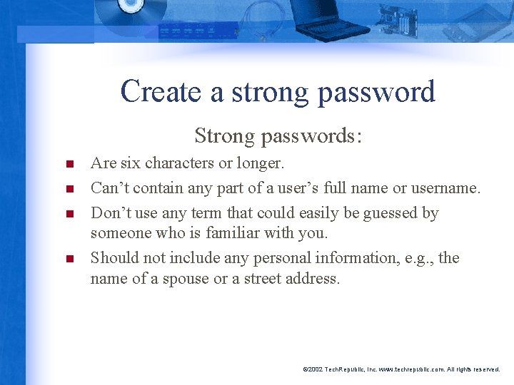 Create a strong password Strong passwords: n n Are six characters or longer. Can't