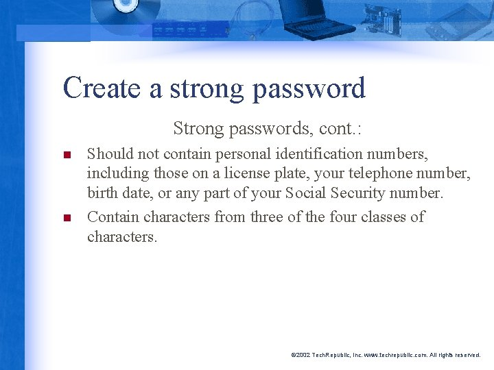 Create a strong password Strong passwords, cont. : n n Should not contain personal