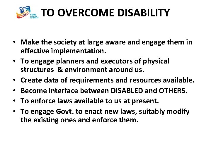 TO OVERCOME DISABILITY • Make the society at large aware and engage them in