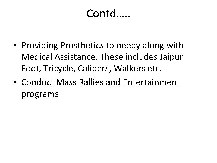 Contd…. . • Providing Prosthetics to needy along with Medical Assistance. These includes Jaipur