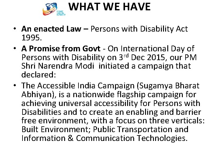 WHAT WE HAVE • An enacted Law – Persons with Disability Act 1995. •