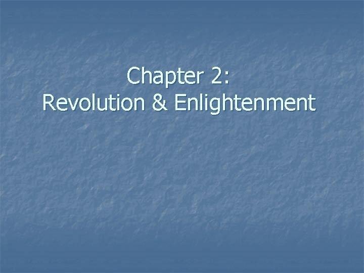Chapter 2: Revolution & Enlightenment