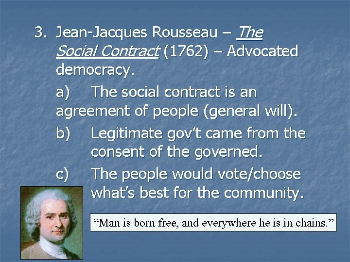 3. Jean-Jacques Rousseau – The Social Contract (1762) – Advocated democracy. a) The social