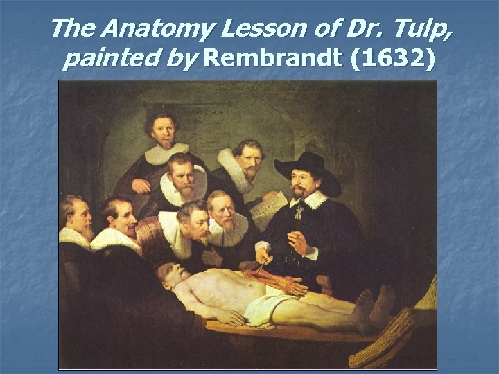 The Anatomy Lesson of Dr. Tulp, painted by Rembrandt (1632)