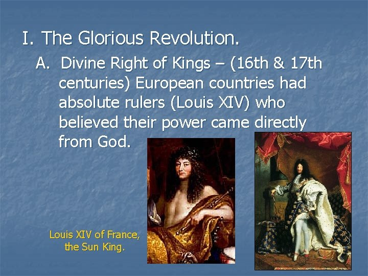 I. The Glorious Revolution. A. Divine Right of Kings – (16 th & 17