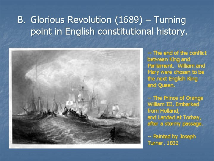 B. Glorious Revolution (1689) – Turning point in English constitutional history. -- The end