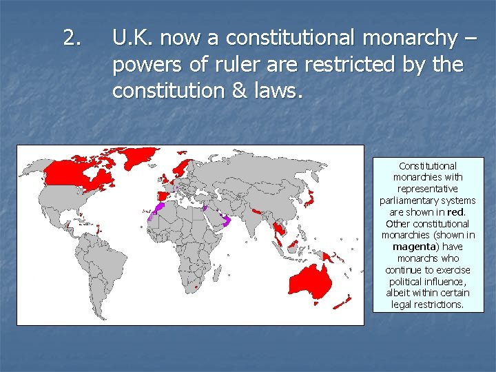2. U. K. now a constitutional monarchy – powers of ruler are restricted by