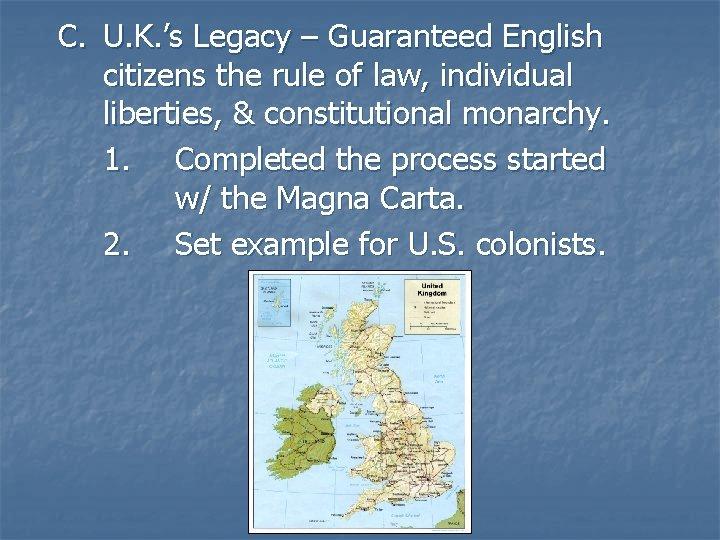 C. U. K. 's Legacy – Guaranteed English citizens the rule of law, individual