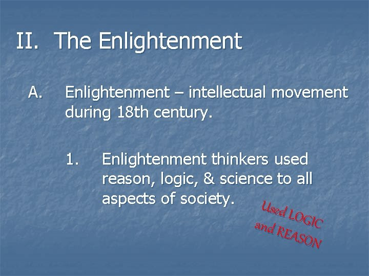 II. The Enlightenment A. Enlightenment – intellectual movement during 18 th century. 1. Enlightenment