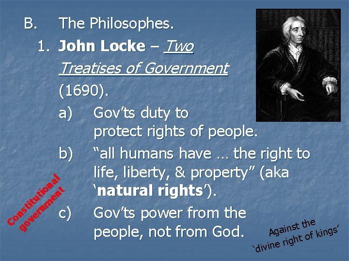B. The Philosophes. 1. John Locke – Two Treatises of Government (1690). a) Gov'ts