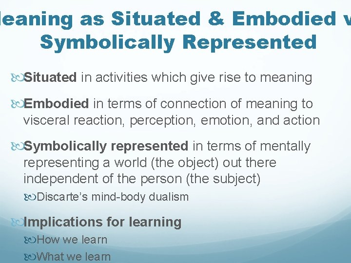 Meaning as Situated & Embodied v Symbolically Represented Situated in activities which give rise