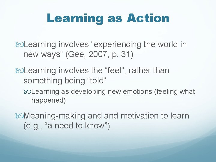 """Learning as Action Learning involves """"experiencing the world in new ways"""" (Gee, 2007, p."""