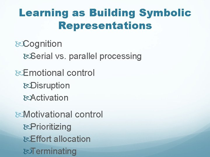 Learning as Building Symbolic Representations Cognition Serial vs. parallel processing Emotional control Disruption Activation