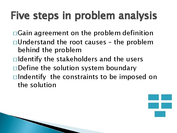 Five steps in problem analysis � Gain agreement on the problem definition � Understand