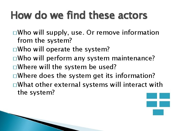 How do we find these actors � Who will supply, use. Or remove information