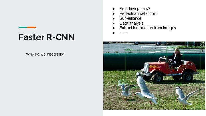Faster R-CNN Why do we need this? ● ● ● Self driving cars? Pedestrian