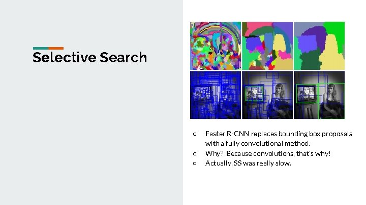 Selective Search ○ ○ ○ Faster R-CNN replaces bounding box proposals with a fully