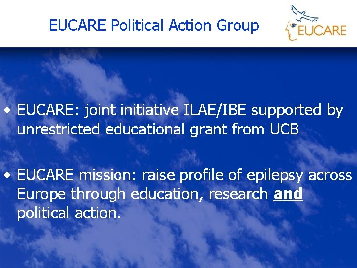 EUCARE Political Action Group • EUCARE: joint initiative ILAE/IBE supported by unrestricted educational grant