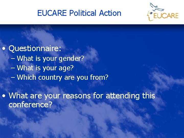 EUCARE Political Action • Questionnaire: – What is your gender? – What is your