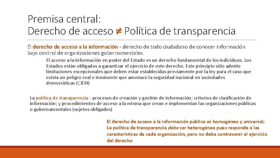 Premisa central: Derecho de acceso ≠ Política de transparencia El derecho de acceso a