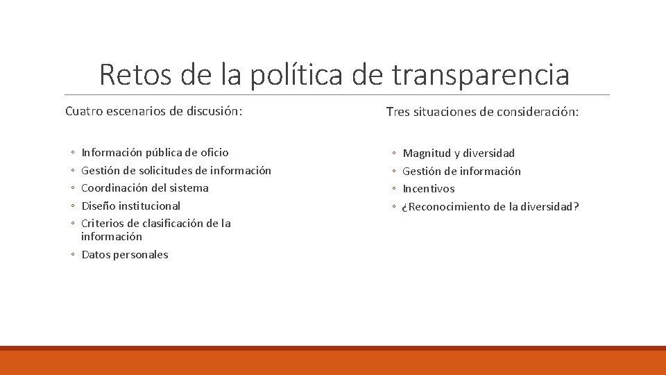 Retos de la política de transparencia Cuatro escenarios de discusión: ◦ ◦ ◦ Información