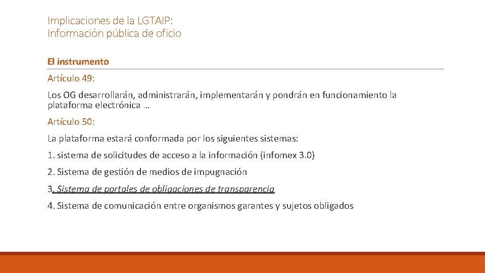 Implicaciones de la LGTAIP: Información pública de oficio El instrumento Artículo 49: Los OG